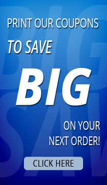 Print our Coupons to Save Big on your next order!.